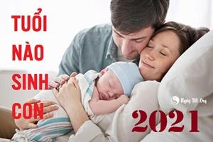 Sinh con năm 2021, bố mẹ tuổi này đón con là đón cả PHÚC LỘC về