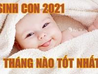 Sinh con năm 2021 chọn THÁNG nào TỐT?
